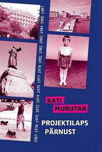 Kati Murutar -Projektilaps Pärnust