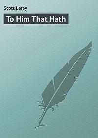 Leroy Scott -To Him That Hath