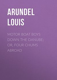 Louis Arundel -Motor Boat Boys Down the Danube; or, Four Chums Abroad