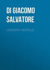 Salvatore Di Giacomo -L'ignoto: Novelle