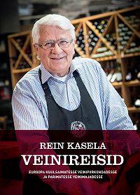 Rein Kasela -Rein Kasela Veinireisid Euroopa kuulsaimatesse veinipiirkondadesse ja parimatesse veinimajadesse