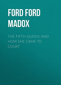Ford Ford -The Fifth Queen: And How She Came to Court