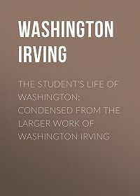 Washington Irving -The Student's Life of Washington; Condensed from the Larger Work of Washington Irving