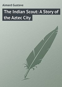 Gustave Aimard -The Indian Scout: A Story of the Aztec City