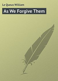 William Le Queux -As We Forgive Them