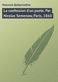 Николай Добролюбов -La confession d'un poete. Par Nicolas Semenow, Paris, 1860