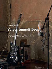 Rainer Jancis -Valgus tunneli lõpus. Unenägu Metro Luminalist