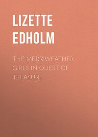 Lizette Edholm -The Merriweather Girls in Quest of Treasure