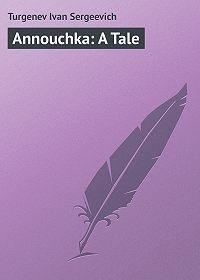 Turgenev Ivan -Annouchka: A Tale