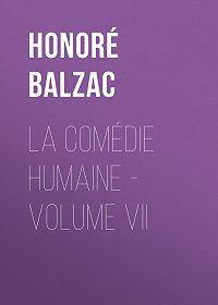 Honoré de -La Comédie humaine – Volume VII