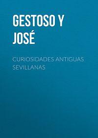 José Gestoso y Pérez -Curiosidades antiguas sevillanas