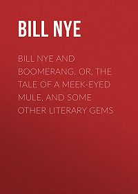 Bill Nye -Bill Nye and Boomerang. Or, The Tale of a Meek-Eyed Mule, and Some Other Literary Gems