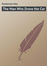 Max Pemberton -The Man Who Drove the Car
