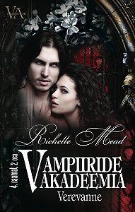 Richelle Mead - Verevanne. Vampiiride akadeemia 4. raamatu 2. osa