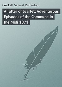Samuel Crockett -A Tatter of Scarlet: Adventurous Episodes of the Commune in the Midi 1871