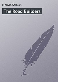 Samuel Merwin -The Road Builders