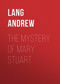 Andrew Lang -The Mystery of Mary Stuart