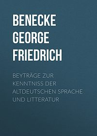 George Benecke -Beyträge zur Kenntniss der altdeutschen Sprache und Litteratur