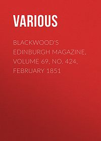 Various -Blackwood's Edinburgh Magazine, Volume 69, No. 424, February 1851