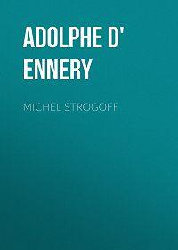 Adolphe Ennery -Michel Strogoff