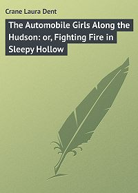 Laura Crane -The Automobile Girls Along the Hudson: or, Fighting Fire in Sleepy Hollow