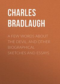 Charles Bradlaugh -A Few Words About the Devil, and Other Biographical Sketches and Essays