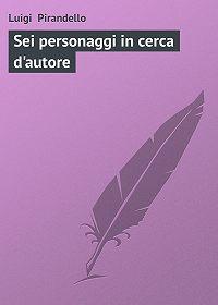 Luigi Pirandello -Sei personaggi in cerca d'autore