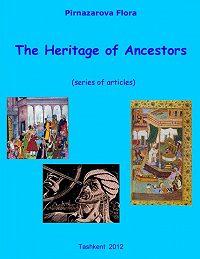 Флора Пирназарова -The Heritage of Ancestors