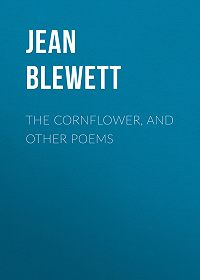 Jean Blewett -The Cornflower, and Other Poems