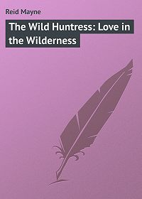 Mayne Reid -The Wild Huntress: Love in the Wilderness