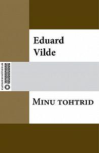 Eduard Vilde -Minu tohtrid