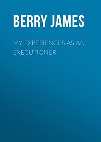 James Berry -My Experiences as an Executioner