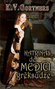 K. Gortners - Katrīnas Mediči grēksūdze