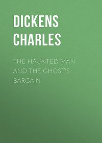 Чарльз Диккенс -The Haunted Man and the Ghost's Bargain