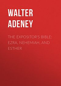Walter Adeney -The Expositor's Bible: Ezra, Nehemiah, and Esther