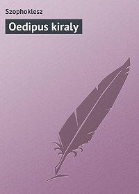 Szophoklesz  - Oedipus kiraly