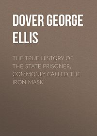 George Dover -The True History of the State Prisoner, commonly called the Iron Mask