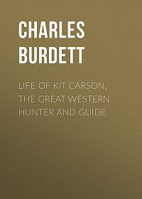 Charles Burdett -Life of Kit Carson, the Great Western Hunter and Guide