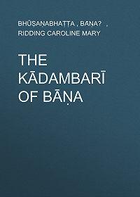 Caroline Ridding -The Kādambarī of Bāṇa