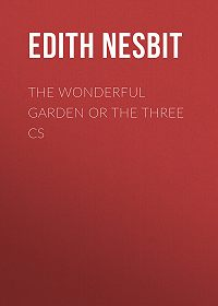 Edith Nesbit -The Wonderful Garden or The Three Cs