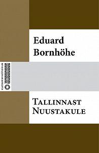 Eduard Bornhöhe -Tallinnast Nuustakule