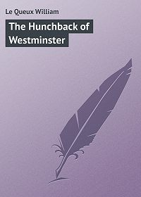 William Le Queux -The Hunchback of Westminster