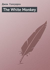 Джон  Голсуорси -The White Monkey