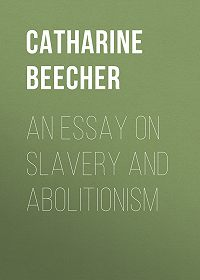 Catharine Beecher -An Essay on Slavery and Abolitionism