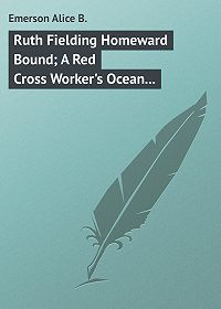 Alice Emerson -Ruth Fielding Homeward Bound; A Red Cross Worker's Ocean Perils