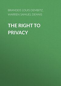 Louis Brandeis -The Right to Privacy