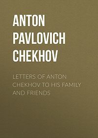 Anton Chekhov -Letters of Anton Chekhov to His Family and Friends