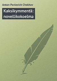 Anton Chekhov -Kaksikymmentä: novellikokoelma