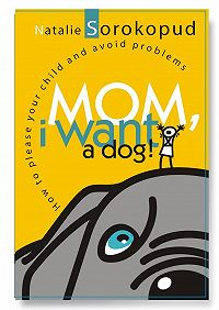 Natalie Sorokopud -Mom, I want a dog. How to please your child and avoid problems