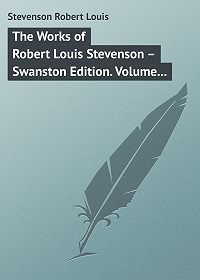 Robert Stevenson -The Works of Robert Louis Stevenson – Swanston Edition. Volume 10